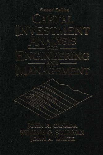 Capital Investment Analysis for Engineering and Management: John R. Canada,