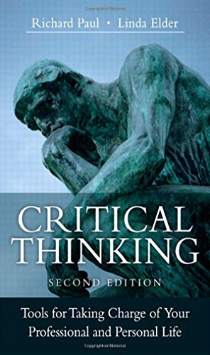 Critical Thinking: Tools for Taking Charge of: Paul, Richard, Elder,