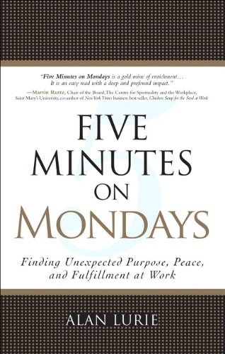 9780133115383: Five Minutes on Mondays: Finding Unexpected Purpose, Peace, and Fulfillment at Work