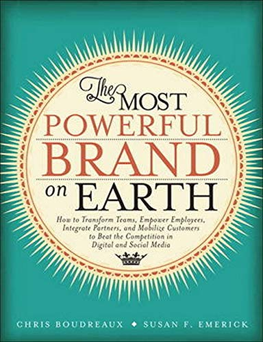 9780133115390: The Most Powerful Brand On Earth: How to Transform Teams, Empower Employees, Integrate Partners, and Mobilize Customers to Beat the Competition in Digital and Social Media