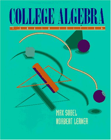 College Algebra, Fourth Edition: Max A. Sobel,
