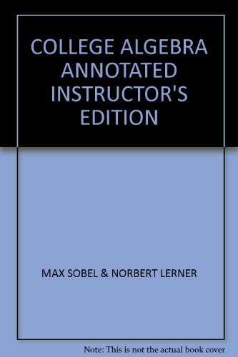 COLLEGE ALGEBRA ANNOTATED INSTRUCTOR'S EDITION: MAX SOBEL &