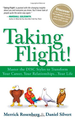 9780133121292: Taking Flight!: Master the DISC Styles to Transform Your Career, Your Relationships...Your Life