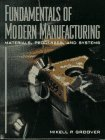 Fundamentals of Modern Manufacturing: Materials, Processes, and: Mikell P. Grover,