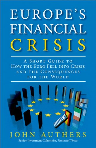 9780133133714: Europe's Financial Crisis: A Short Guide to How the Euro Fell Into Crisis and the Consequences for the World