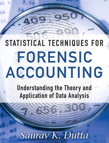 9780133133813: Statistical Techniques for Forensic Accounting: Understanding the Theory and Application of Data Analysis