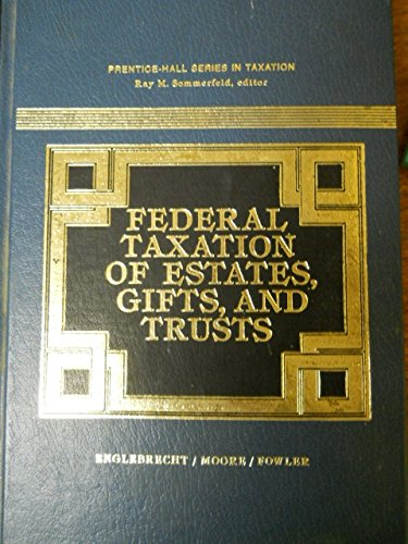Federal Taxation of Estates, Gifts, and Trusts: Ted D. Englebrecht,
