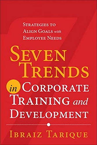 9780133138887: Seven Trends in Corporate Training and Development: Strategies to Align Goals with Employee Needs (FT Press Human Resources)