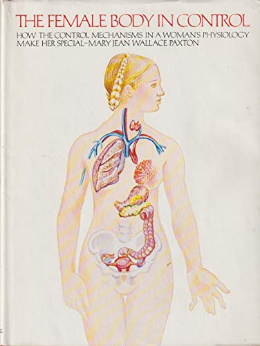 9780133141047: The Female Body in Control: How the Control Mechanisms in a Woman's Physiology Make Her Special