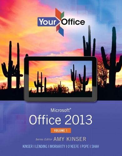 Your Office: Microsoft Office 2013, Volume 1: Kinser, Amy S.,