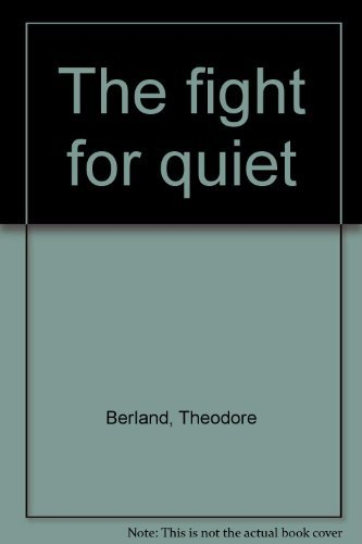 The Fight for Quiet: Berland, Theodore