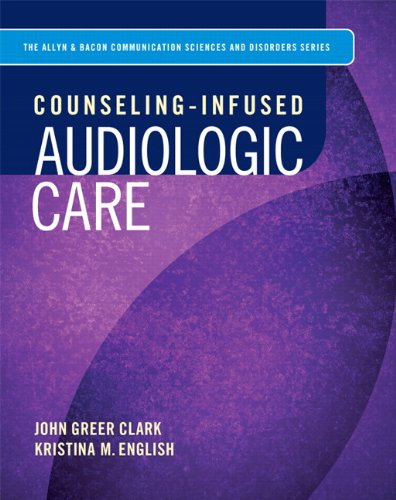 Counselling-Infused Audiologic Care (Allyn & Bacon Communication: Clark, John Greer