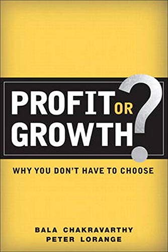 9780133158304: Profit or Growth?: Why You Don't Have to Choose (Paperback)