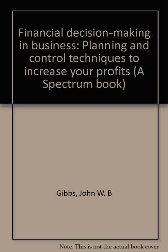 Financial decision-making in business: Planning and control: Gibbs, John W.