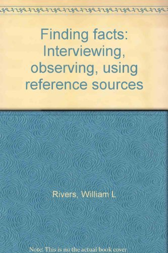 9780133163728: Finding facts: Interviewing, observing, using reference sources