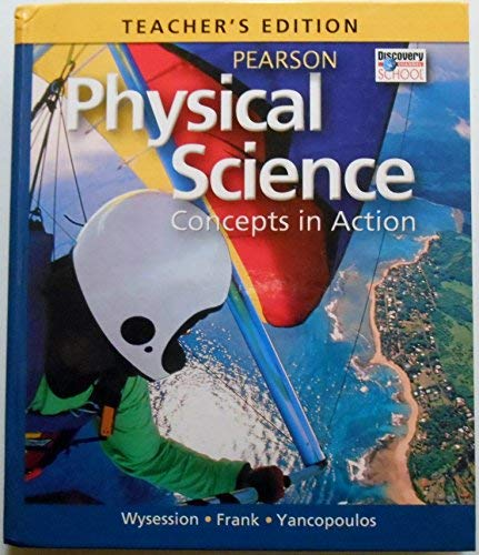 Teacher's Edition, Physical Science: Concepts in Action: Wysession, Frank, Yancopoulos