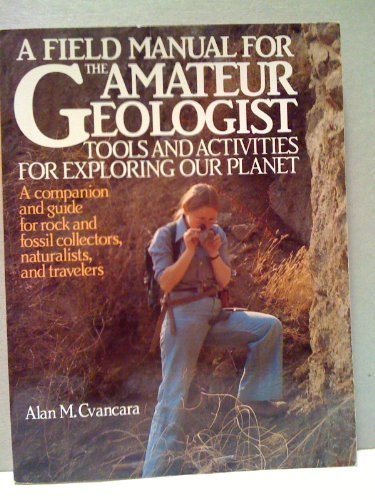 9780133165227: Field Manual for the Amateur Geologist a Tools and Activities for Exploring Our Planet