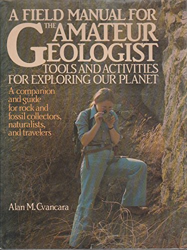 9780133165302: Field Manual for the Amateur Geologist: Tools and Articles for Exploring Our Planet (Phalarope Books)