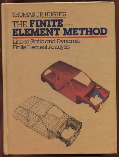 The Finite Element Method: Linear Static and Dynamic Finite Element Analysis: Hughes, Thomas J. R.