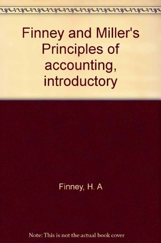 Finney and Miller's Principles of Accounting, Introductory: H. A. Finney;