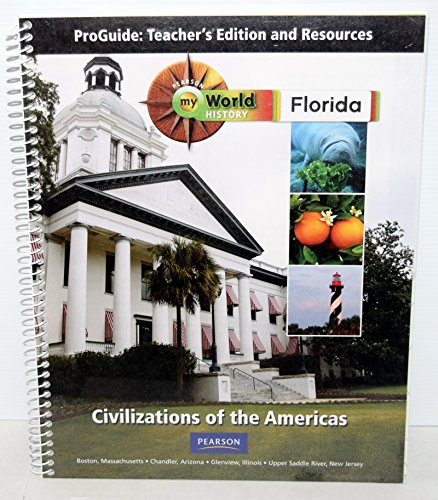 Florida Pearson My World Hisotry Civilizations of the Americas: CH. 6-7 Proguide: Teacher's ...
