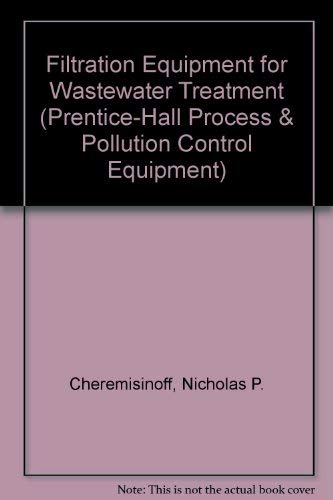 9780133195590: Filtration Equipment for Wastewater Treatment: Vol. 3: Process and Pollution Control Equipment (Prentice Hall Series in Process Pollution and Control Equipm)