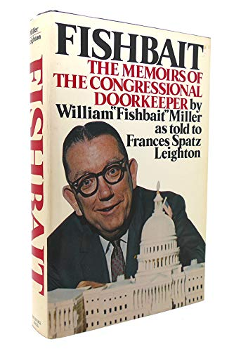 Fishbait: The Memoirs of the Congressional Doorkeeper: Miller William; Frances Spatz Leighton