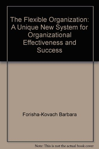 9780133223132: The Flexible Organization: A Unique New System for Organizational Effectiveness and Success
