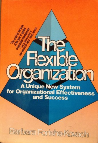 9780133223217: The flexible organization: A unique new system for organizational effectiveness and success