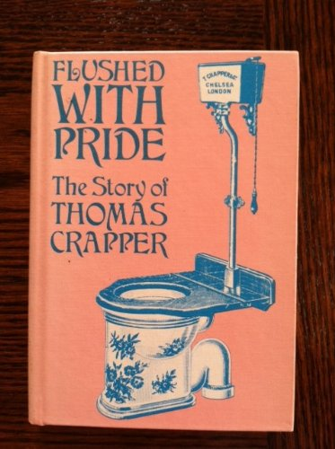 9780133225600: Flushed With Pride; The Story of Thomas Crapper.