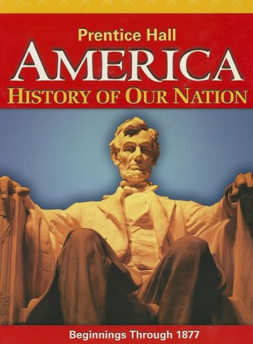 9780133230055: AMERICA: HISTORY OF OUR NATION 2014 BEGINNINGS THROUGH 1877 STUDENT EDITION GRADE 8