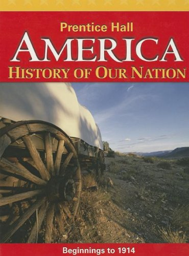 9780133230086: America History of Our Nation (Beginnings to 1914)