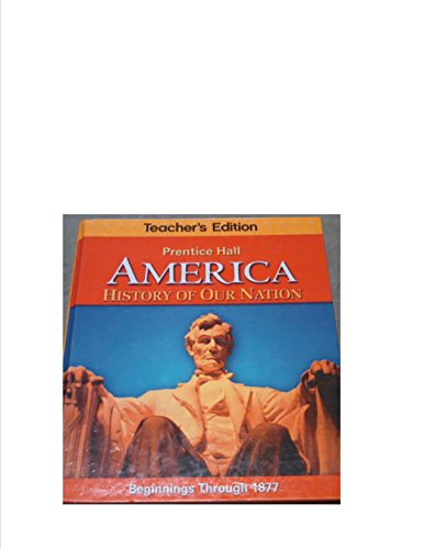 9780133230109: Teacher's Edition, America: History of Our Nation, Beginnings Through 1877