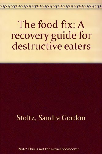 9780133231137: The food fix: A recovery guide for destructive eaters