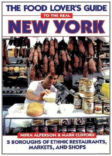 9780133231892: The Food Lover's Guide to the Real New York: 5 Boroughs of Ethnic Restaurants, Markets, and Shops