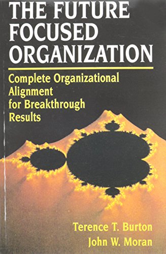 9780133237917: The Future Focused Organization: Complete Organizational Alignment for Breakthrough Results