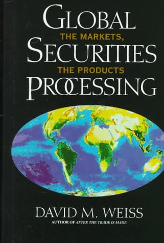 9780133239652: Global Securities Processing: The Markets, The Products