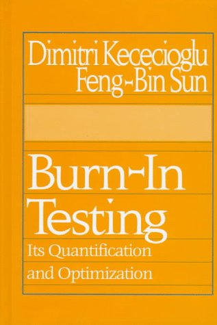 Burn-In Testing: Its Quantification and Optimization: Kececioglu, Dimitri; Sun,