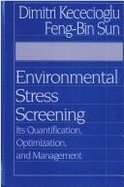 Environmental Stress Screening: Its Quantification, Optimization and: Dimitri B. Kececioglu,