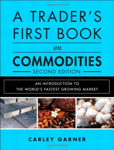 9780133247831: A Trader's First Book on Commodities: An Introduction to the World's Fastest Growing Market