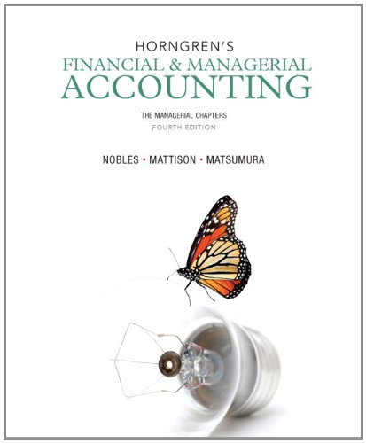 Horngren's Financial & Managerial Accounting: The Managerial: Miller-Nobles, Tracie L.,
