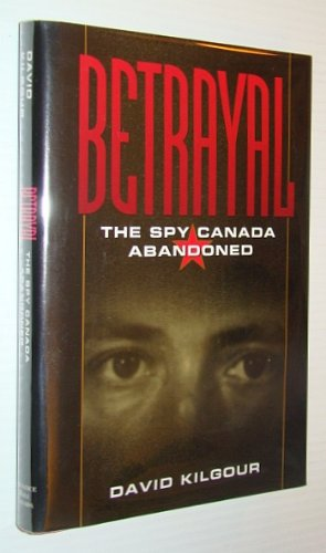 9780133256970: Betrayal: The spy Canada abandoned