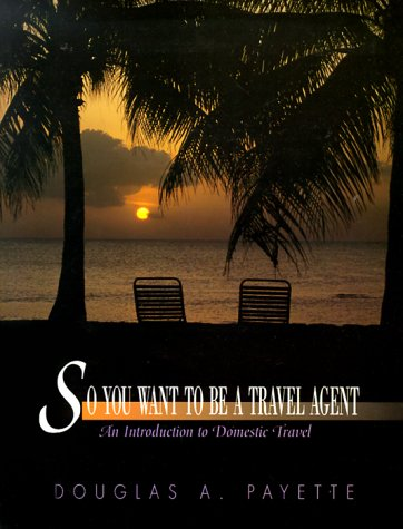 9780133260007: So You Want to be a Travel Agent: An Introduction to Domestic Travel