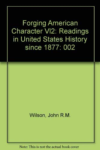 Forging the American Character: Readings in United: Wilson, John R.