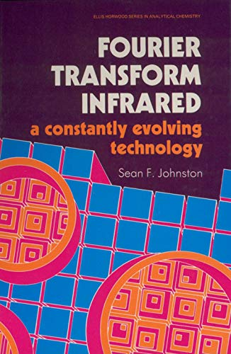 9780133274790: Fourier Transform Infrared: A Constantly Evolving Technology (Ellis Horwood Series in Analytical Chemistry)