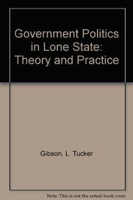 Government and Politics Lone State : Theory: L. Tucker Gibson;