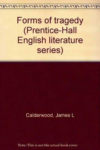 Forms of tragedy (Prentice-Hall English literature series): Calderwood, James L