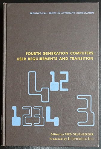 9780133297638: Fourth Generation Computers: User Requirements and Transition (Automatic Computation)