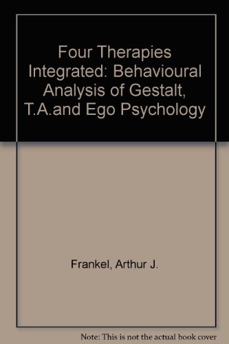 Four Therapies Integrated: A Behavioral Analysis of: Frankel, Arthur J.