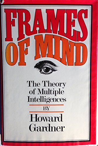 Frames of Mind: The Theory of Multiple: Howard Gardner